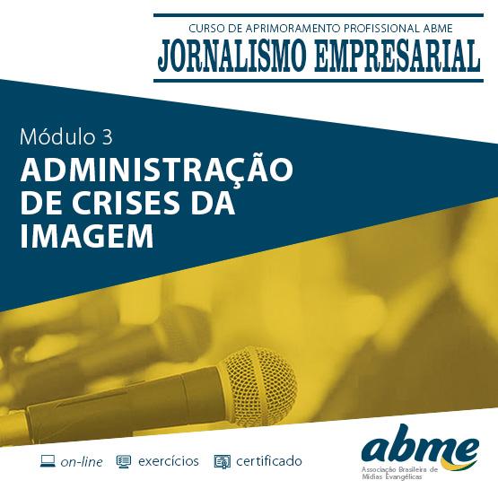 Jornalismo Empresarial - Módulo 3 - Administração de Crises de Imagem